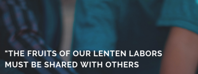 "Text: ""The fruits of our Lenten labors must be shared with others or we have completely missed the point"" -Andy Rivas Image: people holding hands"