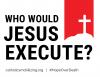 Who Would Jesus Execute? catholicsmobilizing.org #HopeOverDeath